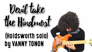 Baixar Devil take the Hindmost (Holdsworth solo) by Vanny Tonon