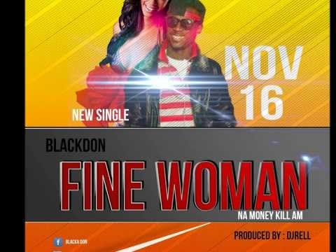 FINEWOMAN (NAH MONEY KILL AM)  BY BLACKA DON SIERRA LEONE MUSIC