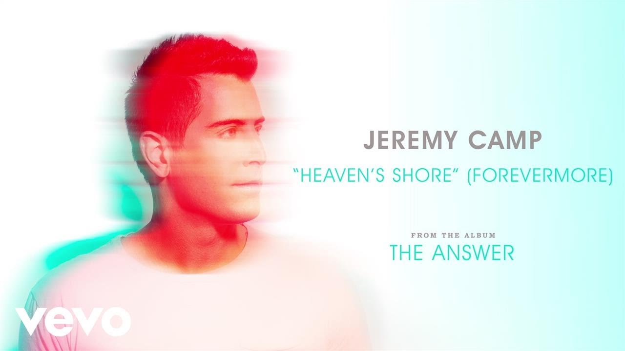 Jeremy Camp - Heaven's Shore (Forevermore) (Audio)