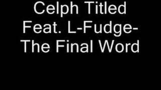 Celph Titled Feat. L-Fudge- The Final Word