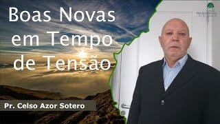 Boas Novas em Tempo de Tensão | Pr. Celso Azor Sotero