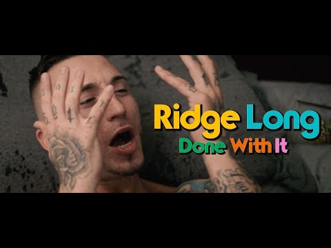 """Ridge Long - """"Done With It"""""""