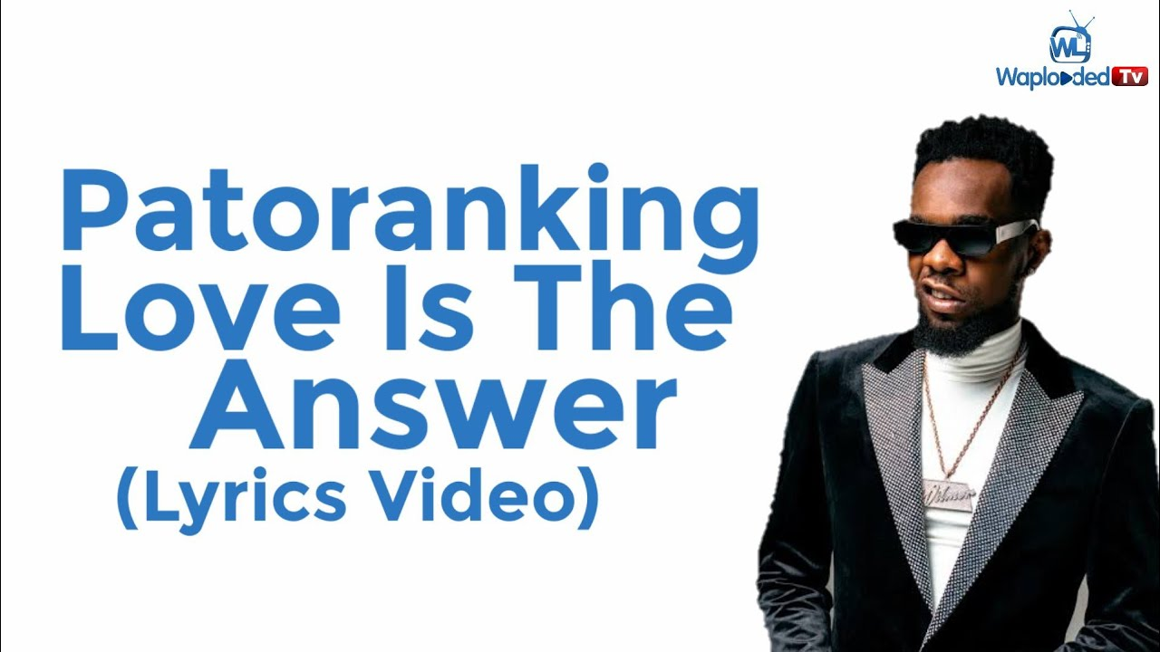 Patoranking Love Is The Answer Lyrics Video Download 10 27mb Waploaded Explore 3 meanings and explanations or write yours. love is the answer lyrics video