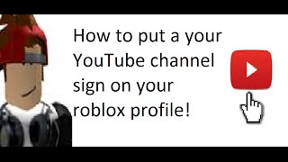 How to put a youtube sign to your youtube channel on roblox!