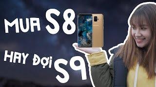 Mua Galaxy S8 hay đợi S9?