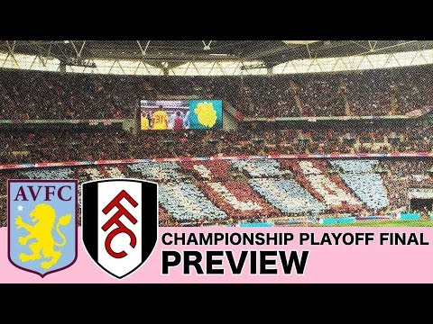 Aston Villa vs Fulham | THE CHAMPIONSHIP PLAYOFF FINAL PREVIEW