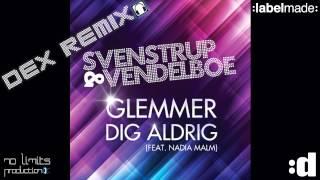 Svenstrup & Vendelboe - Glemmer dig aldrig - Dex Remix - Labelmade - (Official Remix)