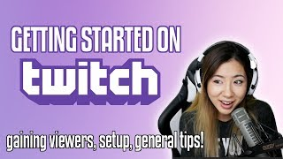 how to Start Your Twitch Stream  Gaining viewers, community, and basic setup!