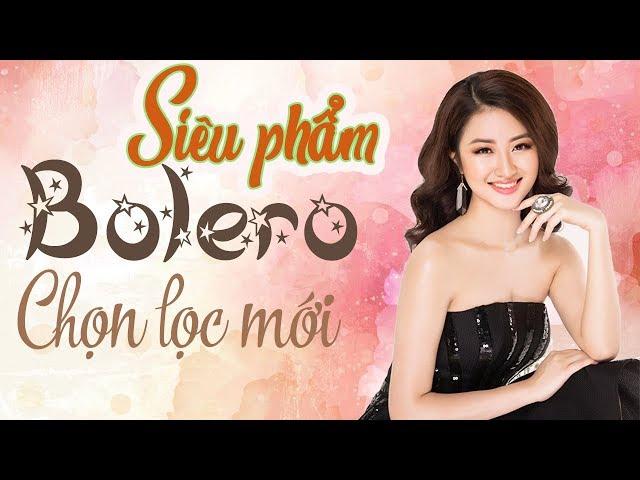 Bolero Chọn Lọc 2018 | Nhạc Bolero Hay Nhất Khiến Khán Giả Thổn Thức Khi Nghe