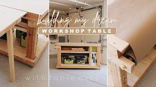 Building My Dream Workshop Table!