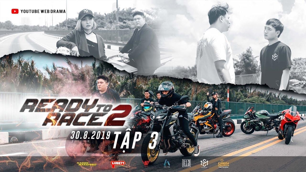 READY TO RACE 2-TẬP 3- THE TRUTH|VINH PHAN 07,KIT Z900, CALL ME KIMMIE,TRẦN TUẤN LƯƠNG ,THÔNG NGUYỄN