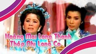 Phượng Mai Ngọc Đáng   Điệu hồ quảng THẬP NHỊ LANG CA và HOÀNG MAI LONG THANH   Cải Lương Tôi Yêu