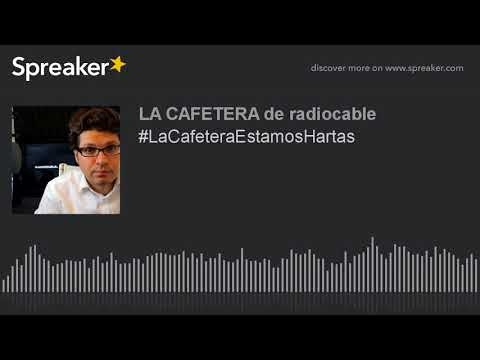 #LaCafeteraEstamosHartas