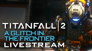 Titanfall 2: Glitch in the Frontier DLC Livestream