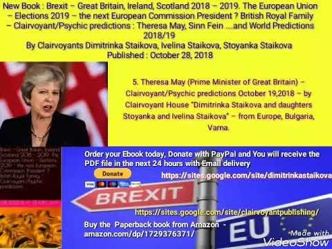 Brexit – England , Ireland, Scotland 2018/19  EU Commission President 2019?  Royal Family – Psychic
