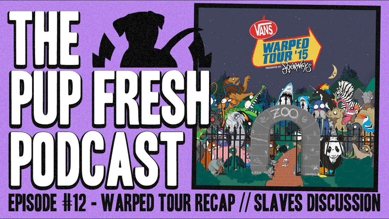 The pup fresh podcast episode 12 warped tour pup fresh