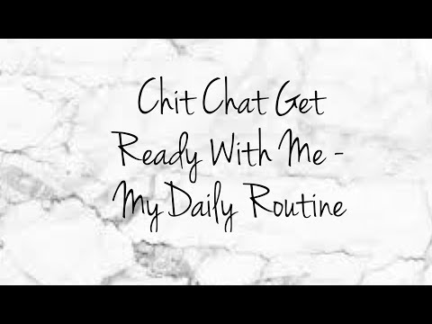 Chit Chat Get Ready With Me - My Daily Routine