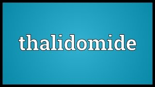 Thalidomide Meaning