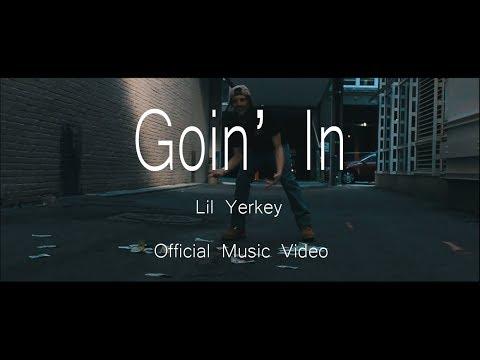 Lil Yerkey - Goin' In (Official Music Video)