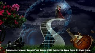 Richard Clayderman -Ballade Pour Adeline (2016 Ext.Master Piano Remix By Marc Eliow)  HD