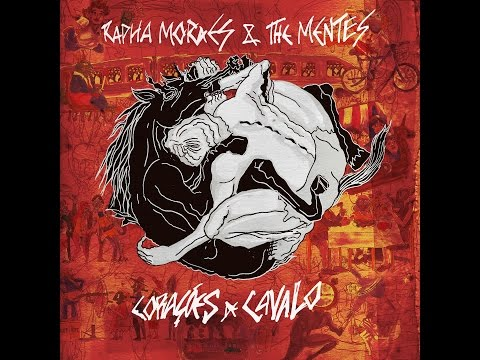 Rapha Moraes & The Mentes - Corações de Cavalo (Full Album)