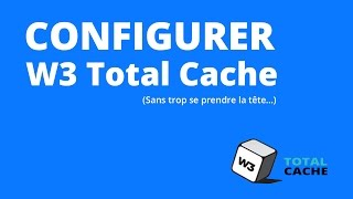 Wordpress : configurer W3 Total Cache