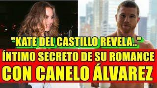 KATE DEL CASTILLO REVELA INTIMO SECRETO DE SU ROMANCE CON CANELO ALVAREZ