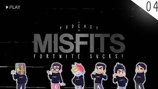 MISFITS PODCAST #04 - FORTNITE SUCKS!