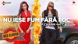 Repeat youtube video F.Charm feat. Caitlyn - Nu iese fum fara foc (by Lanoy) [videoclip oficial]