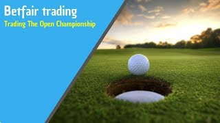 The Open Championship - Some Betfair trading & betting tips on Golf