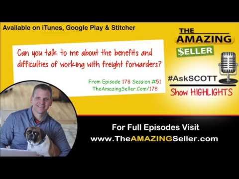 What's The Benefits & Difficulties Of Working With Freight Forwarders? TAS 178 - The Amazing Seller