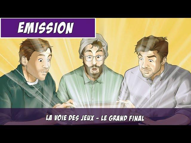 [EMISSION] La Voie Des Jeux - Grand Final !