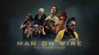 The HeadShakers : MAN ON WIRE (officiel)