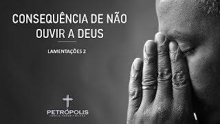 Culto dia 19-04-2020 - Lamentações 2 - Consequências de não ouvir a Deus
