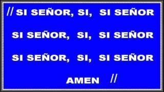 SI SEÑOR, SÍ, SÍ SEÑOR, AMEN (Rey de reyes)