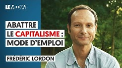 ABATTRE LE CAPITALISME : MODE D'EMPLOI - FRÉDÉRIC LORDON