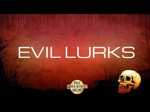 Evil Lurks | Ghost Stories, Paranormal, Supernatural, Hauntings, Horror