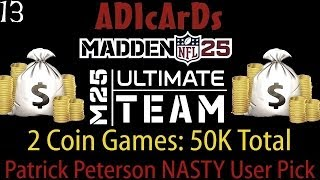 madden 25 ultimate team   patrick peterson sick bait   y u no user pick   2 coin games 50k total