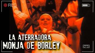 LA ATERRADORA MONJA DE BORLEY | EXPEDIENTE WARREN