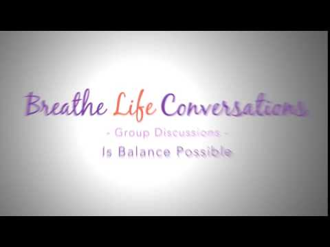 Breathe Life Group Discussion Is Balance Possible