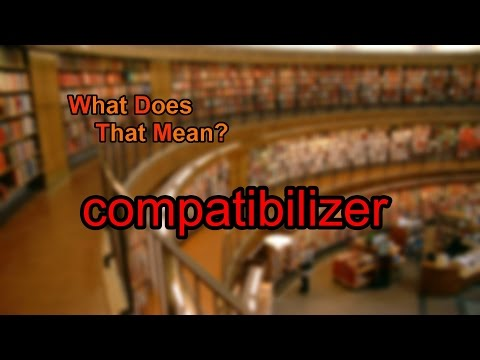 What does compatibilizer mean?