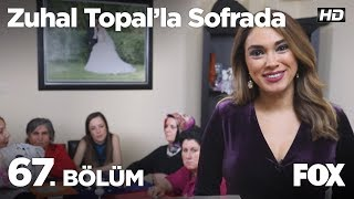 Zuhal Topal'la Sofrada 67. Bölüm