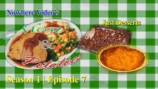 Nowhere Video's Meat & Potatoes - Season 1 #7 - Just Desserts Full Episode