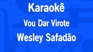 Karaokê Vou Dar Virote - Wesley Safadão