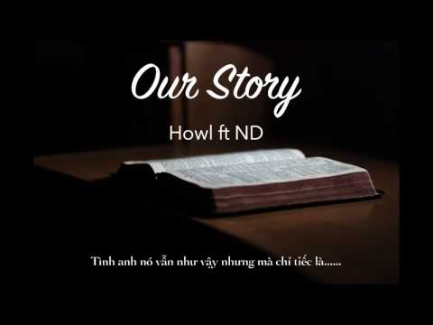 { Lyrics Video } Our Story - Howl ( ft ND )
