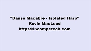 Kevin MacLeod ~ Danse Macabre  - Isolated Harp