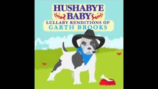 You Move Me Hushabye Baby lullby Renditions to Garth Brooks