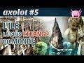 Axolot #5 : L'île la plus étrange du monde