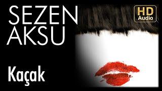 Sezen Aksu - Kaçak (Official Audio)
