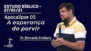 Estudo Bíblico - 27/01/2021 - 19h30 - Pr. Bernardo Emiliano - Apocalipse 5 - A Esperança do Porvir